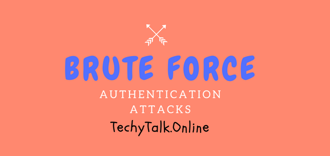 BRUTE FORCE AUTHENTICATION ATTACKS
