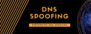 DNS Spoofing – Performing DNS Spoofing