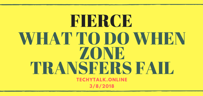 FIERCE: WHAT TO DO WHEN ZONE TRANSFERS FAIL