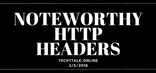Noteworthy HTTP Headers