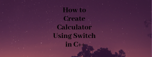 How to Create Calculator Using Switch in C++