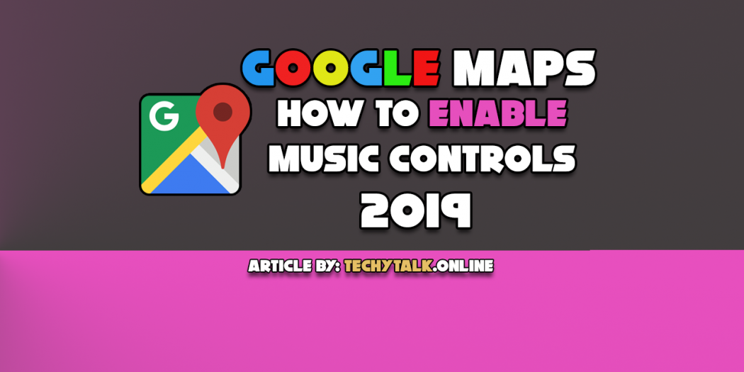 Google Maps - How To Enable Music Controls