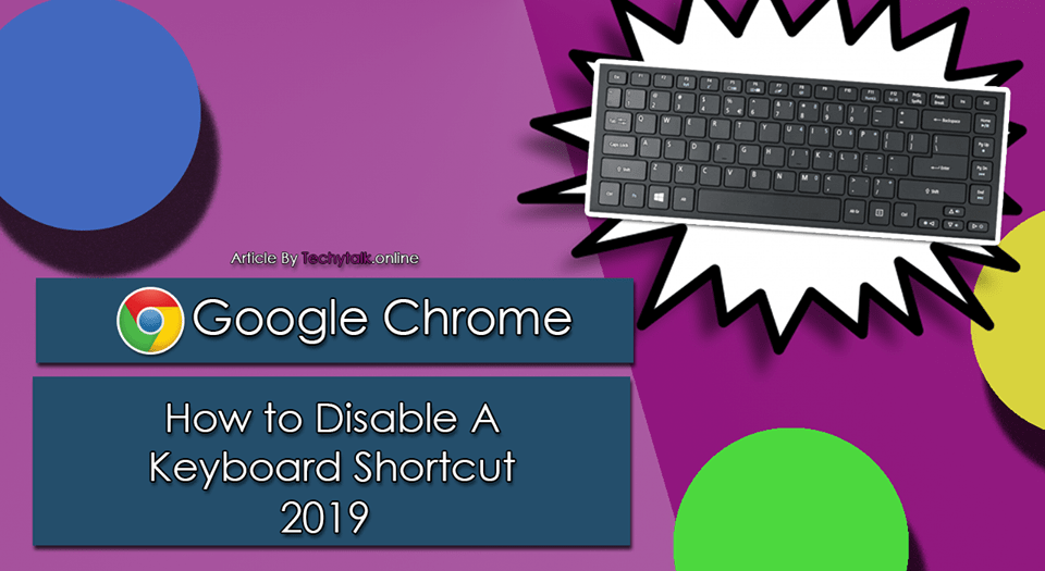 Google Chrome - How to Disable A Keyboard Shortcut