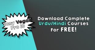 Sony Vegas Pro 10.0 Video Editing 2019 - Hindi/Urdu Complete Course