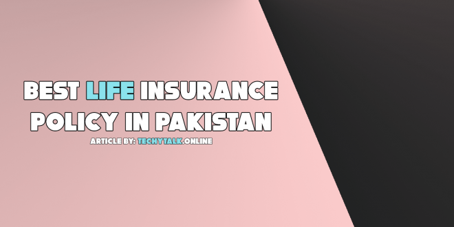 best life insurance policy in pakistan