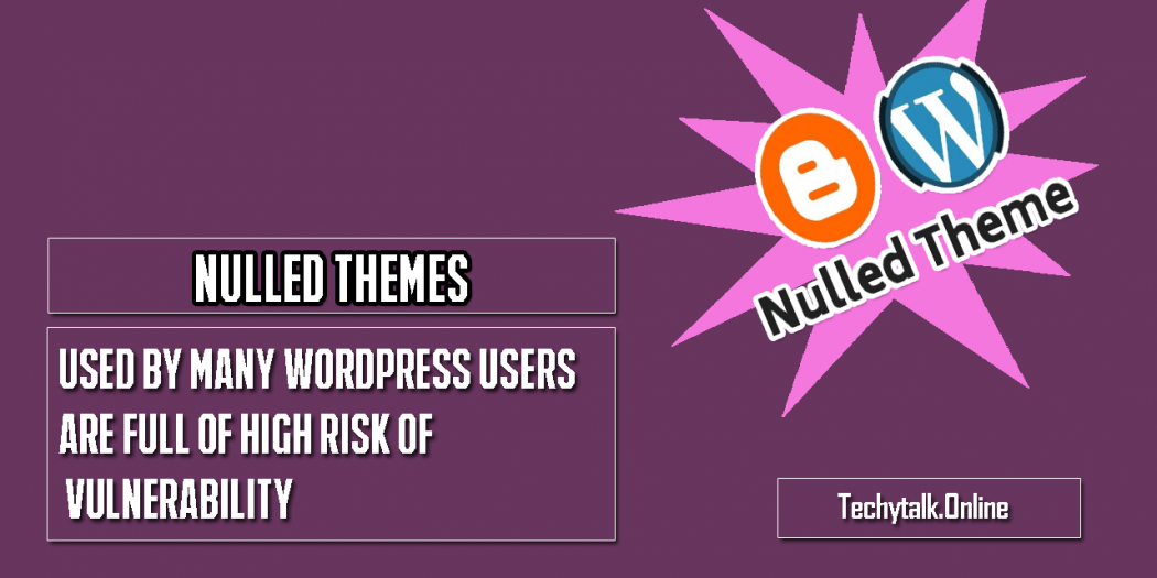 Nulled Themes Used By Many WordPress Users Are Full of High Risk of Vulnerability
