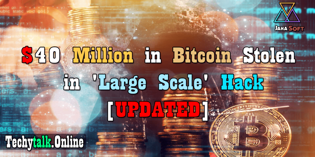 $40 Million in Bitcoin Stolen in 'Large Scale' Hack [UPDATED]