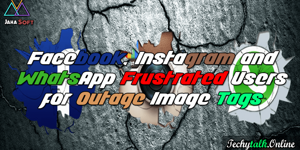Facebook, Instagram and WhatsApp Frustrated Users for Outage Image Tags