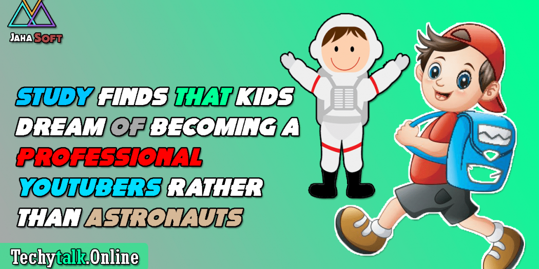 Kids Dream of Becoming a Professional YouTubers Rather Than Astronauts