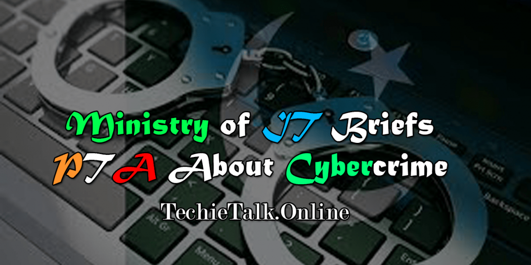 Ministry of IT Briefs PTA About Cybercrime