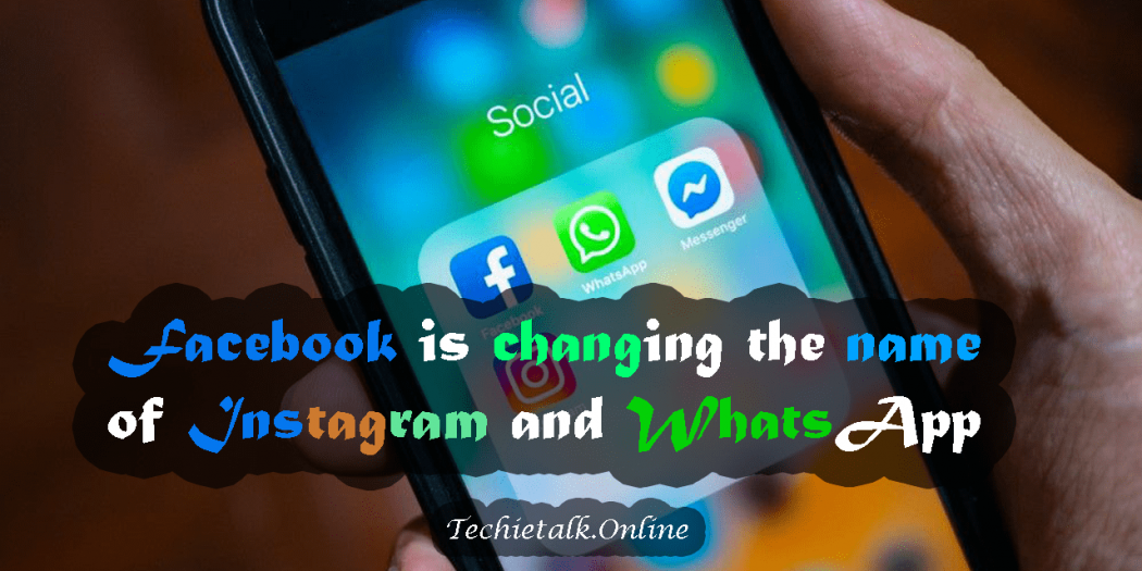 Facebook is Changing the Name of Instagram And WhatsApp