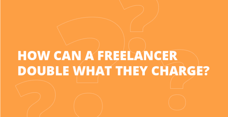 How Can a Freelancer Double What They Charge?