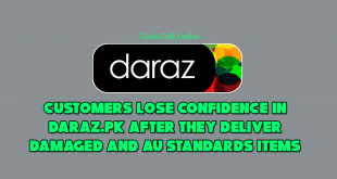 Customers Lose Confidence in Daraz.PK After they deliver damaged And Au Standards Items