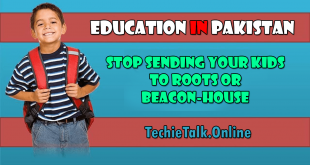 Education in Pakistan - Stop Sending Your Kids to Roots or Beacon-house
