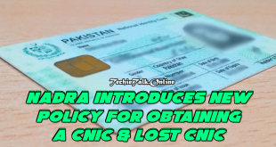 NADRA Introduces New Policy for Obtaining a CNIC & Lost CNIC