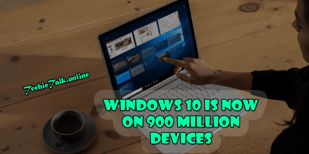 Windows 10 is Now On 900 Million Devices |2019|