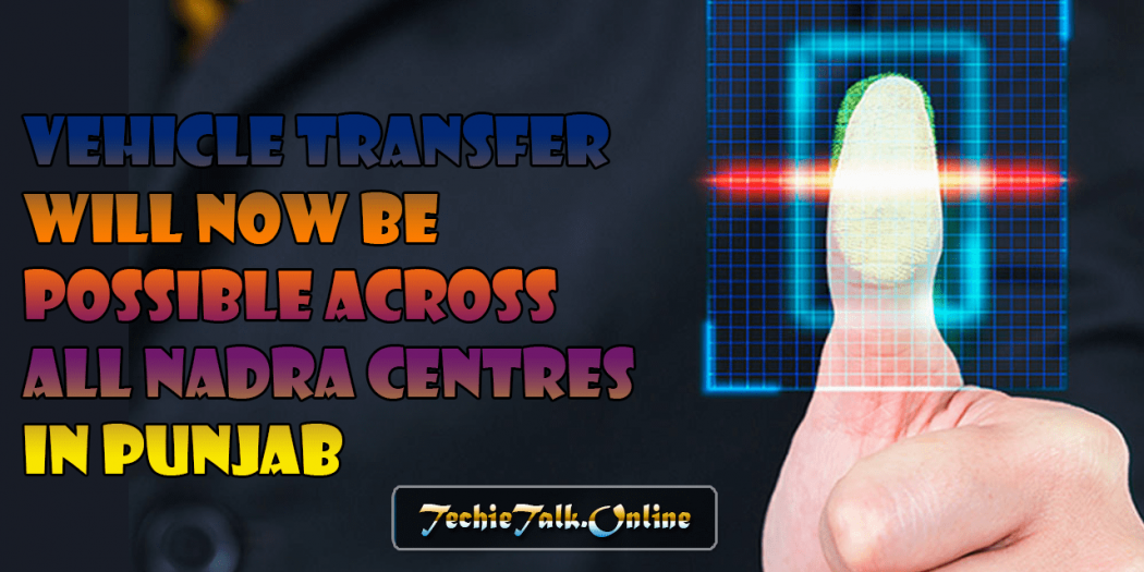 Vehicle Transfer Will be Possible Across All NADRA Centres in Punjab