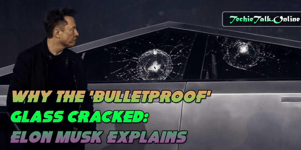 Why The 'Bulletproof' Glass Cracked: Elon Musk Explains