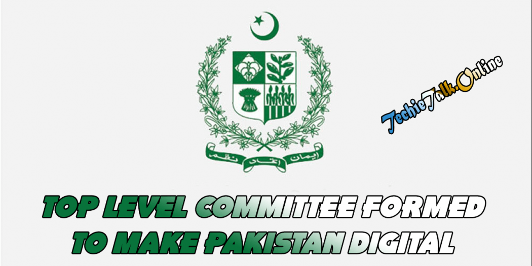Top Level Committee Formed to Make Pakistan Digital