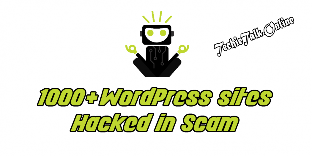1000+ WordPress sites Hacked in Scam Campaign