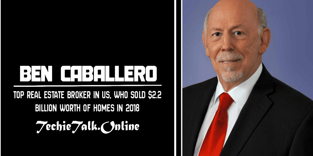 Ben Caballero Real Estate Broker in US, Sold $2.2 Billion Worth of Homes