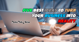 Five Best Ideas To Turn Your Business into Reality