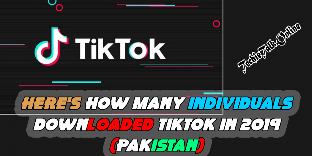 Here's How Many individuals Downloaded TikTok in 2019 (Pakistan)