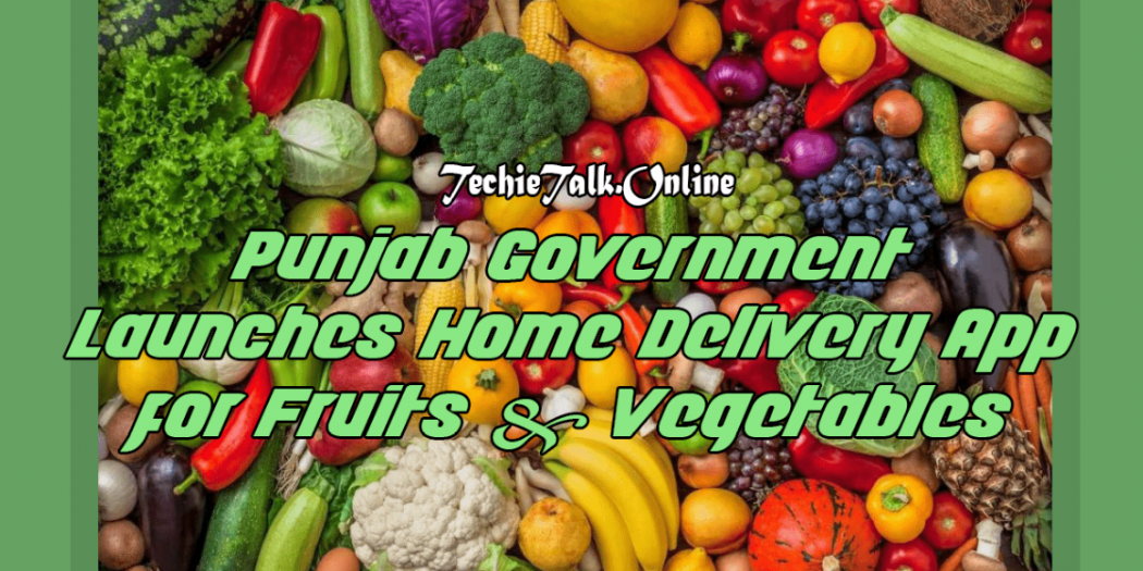 Punjab Government Launches Home Delivery App for Fruits & Vegetables
