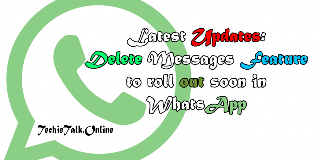 Latest Updates: Delete Messages Feature to roll out soon in WhatsApp