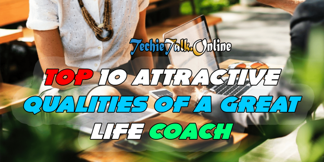 Top 10 Attractive Qualities of A Great Life Coach