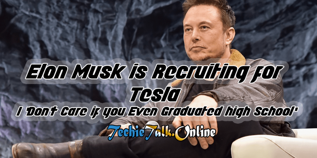 Elon Musk is Recruiting for Tesla: I 'Don't Care if you Even Graduated high School'