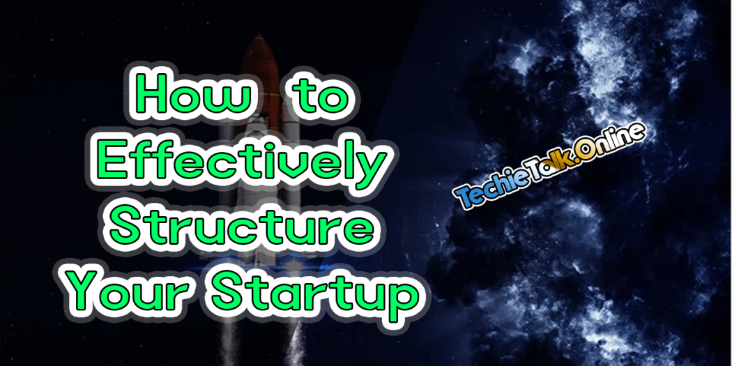How to Effectively Structure Your Startup