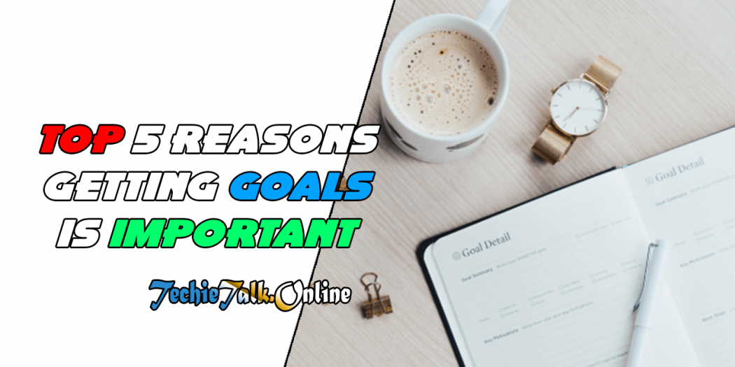 Top 5 Reasons Getting Goals is Important