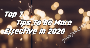 Top 7 Tips To Be More Effective In 2020
