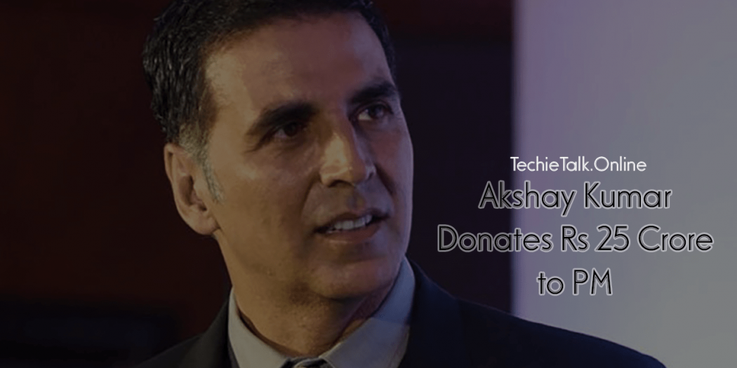 Akshay Kumar Donates Rs 25 Crore to PM Cares Fund to Fight COVID-19 War