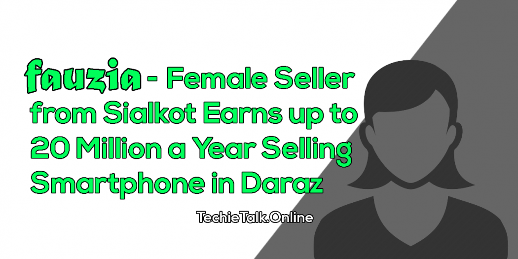 Fauzia - Female Seller from Sialkot Earns up to 20 Million a Year Selling Smartphone in Daraz