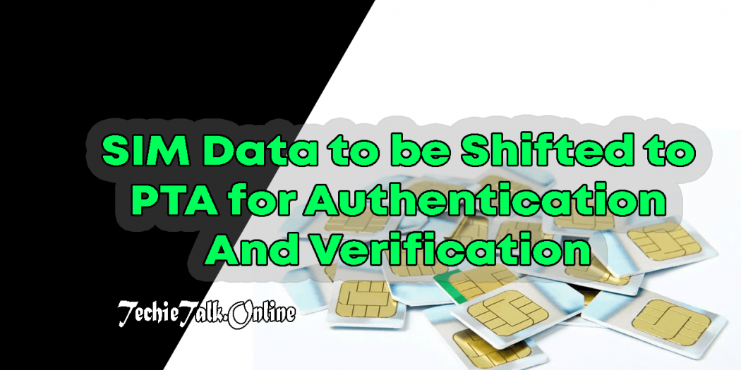 SIM Data to be Shifted to PTA for Authentication & Verification