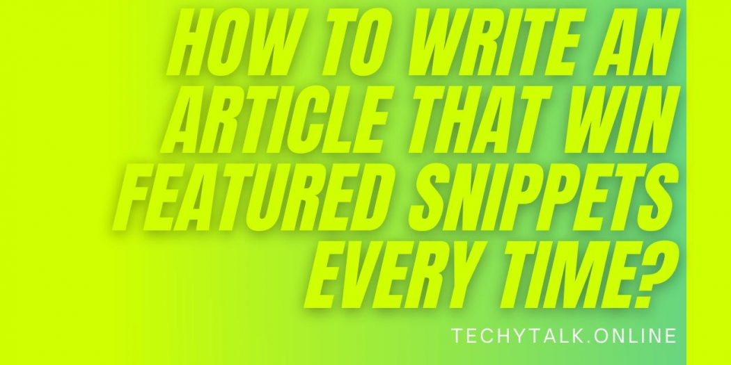 How to Write an Article that Win Featured Snippets Every Time?